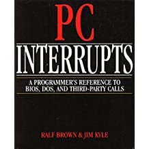 Personal Computer Interrupts: Programmer's Reference to BIOS, DOS and Third-party Calls by Ralph Brown (26-Nov-1991) Paperback
