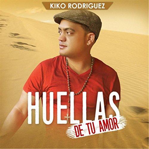 Huellas De Tu Amor - Kiko Rodriguez