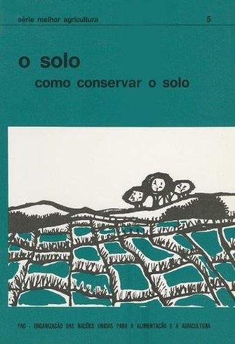 O Solo: Como Conservar O Solo (Serie Melhor Agricultura) (Série Melhor Agricultura) por Food and Agriculture Organization of the United Nations