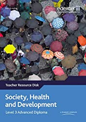 Society, Health and Development: Edexcel Level 3 Advanced Diploma Teacher Resource Disk