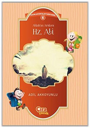 Allahin Arslani Hz. Ali: Cocuklar Icin Islam Tarihi Serisi 6