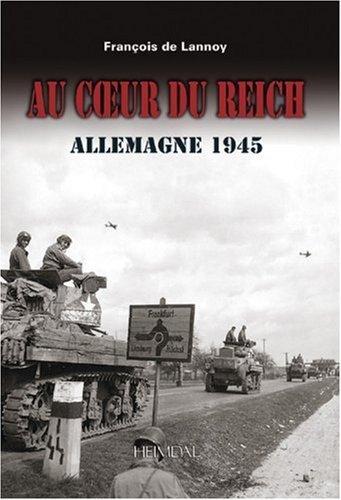 Au coeur du Reich: Campagne d'Allemagne 1945 (French Edition) by François de Lannoy (2007-07-23)
