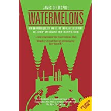 Watermelons: How Environmentalists are Killing the Planet, Destroying the Economy and Stealing Your Children's Future by James Delingpole (2012-08-31)
