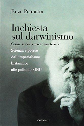 Inchiesta sul darwinismo. Come si costruisce una teoria. Scienza e potere dall'imperialismo britannico alle politiche ONU