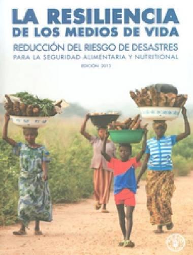Descargar Libro La resiliencia de los medios de vida: reduccion del riesgo de desastres para la seguridad alimentaria de Food and Agriculture Organization of the United Nations
