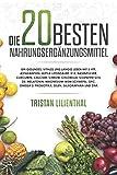 Die 20 besten Nahrungsergänzungsmittel: Ein gesundes, vitales und langes Leben mit 5 HTP, Astaxanthin, Alpha Liponsäure, B12, Basenpulver, Kurkuma, Calcium, Chrom, Chlorella, Coenzym Q10, D3