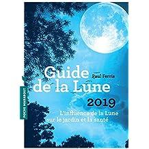 Le guide de la lune 2019: L influence de la Lune sur le jardin et la santé