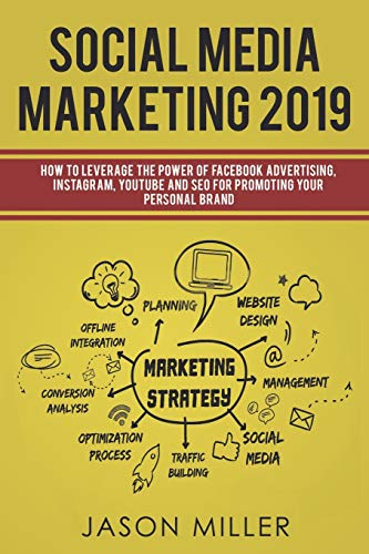 Social Media Marketing 2019: How to Leverage The Power of Facebook Advertising, Instagram, YouTube and SEO For Promoting Your Personal Brand (Youtube Seo)