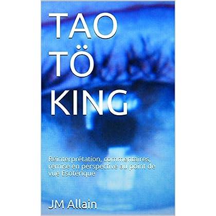 TAO TÖ KING: Réinterprétation, commentaires, remise en perspective au point de vue Esotérique