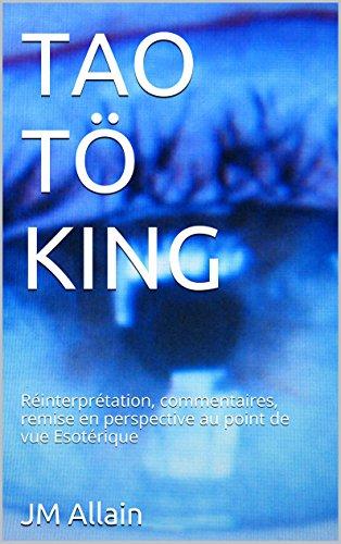 TAO TÖ KING: Réinterprétation, commentaires, remise en perspective au point de vue Esotérique par JM Allain