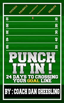 PUNCH IT IN: 24 Days to Crossing Your Goal-Line (English Edition) di [Gheesling, Dan]