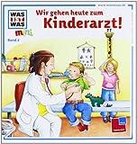 Was ist was mini, Band 02: Wir gehen heute zum Kinderarzt!
