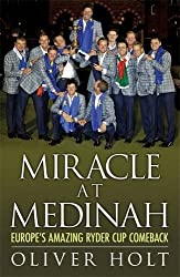 Miracle at Medinah: Europe's Amazing Ryder Cup Comeback by Oliver Holt (2012-11-22)