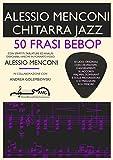 Scarica Libro 50 Frasi Bebop Chitarra Jazz (PDF,EPUB,MOBI) Online Italiano Gratis
