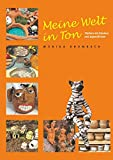 Meine Welt in Ton: Töpfern mit Kindern und Jugendlichen. Ein praktisches Handbuch für Kindergarten, Schule und Freizeit