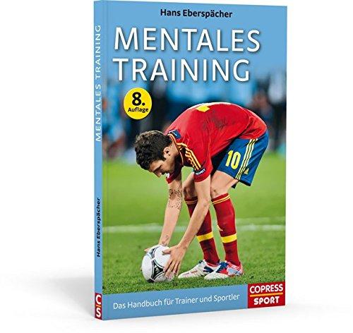 Mentales Training: Das Handbuch für Trainer und Sportler -
