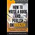 How To Write A Book And Publish On Amazon: Make Money With Amazon Kindle, CreateSpace And Audiobooks (Kindle Direct Publishing, ACX, Audible, Self Publishing)