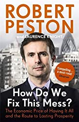 By Robert Peston - How Do We Fix This Mess?: The Economic Price of Having it All, and the Route to Lasting Prosperity