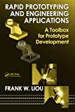 Rapid Prototyping and Engineering Applications: A Toolbox for Prototype Development (Mechanical Engineering)