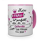printplanet Tasse mit Stadt/Ort Eschweiler - MotivKeine Frau ist Perfekt, aber. -Städtetasse, Kaffeebecher, Mug, Becher, Kaffeetasse - Farbe Rosa