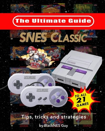 SNES Classic: The Ultimate Guide To The SNES Classic Edition: Tips, Tr