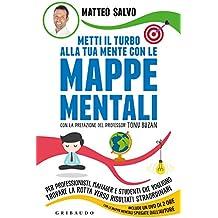 Metti il turbo alla tua mente con le mappe mentali. Per professionisti, manager e studenti che vogliono trovare la rotta verso risultati straordinari. Con DVD