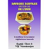 Saveurs Subtiles Du Sud De L'Inde: Le meilleur de la cuisine végétarienne tamoule (French Edition)