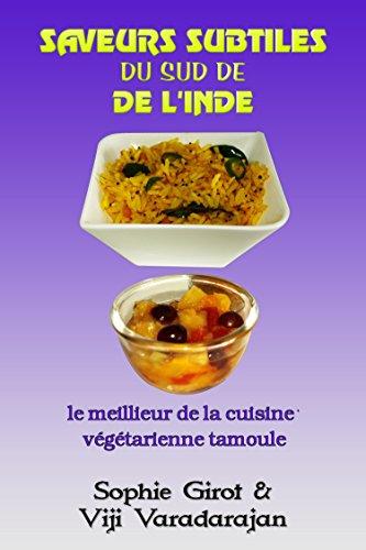 Saveurs Subtiles Du Sud De L'Inde: Le meilleur de la cuisine végétarienne tamoule