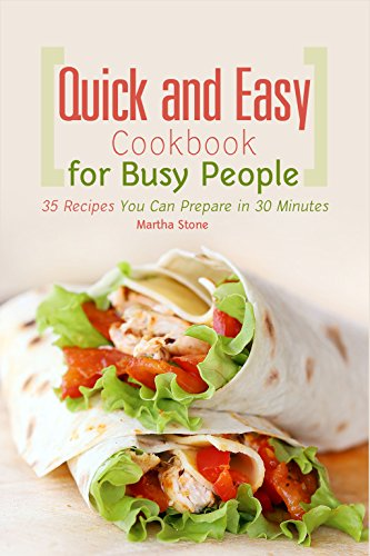 Quick and Easy Cookbook for Busy People: 35 Recipes You Can Prepare in 30 Minutes (English Edition) -