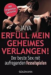 Erfüll mein geheimes Verlangen!: Der beste Sex mit aufregenden Fesselspielen - Mit Orgasmusgarantie