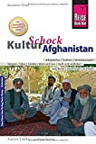 Reise Know-How KulturSchock Afghanistan: Alltagskultur, Traditionen, Verhaltensregeln.