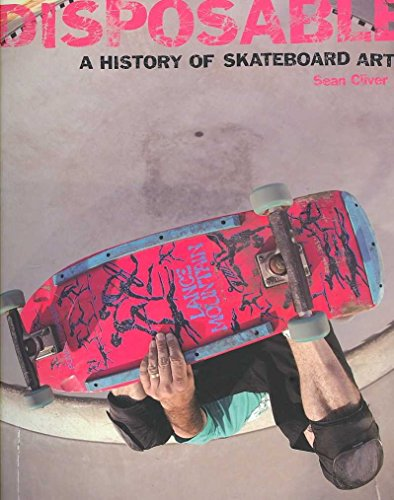 [(Disposable : A History of Skateboard Art)] [By (author) Sean Cliver] published on (October, 2014)