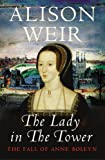 The Lady In The Tower: The Fall of Anne Boleyn (Queen of England Series)