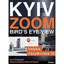 Kyiv Zoom Bird's Eye View. Velyka Vasylkivska St.: Travel Photography (English Edition)