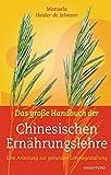 Das große Handbuch der Chinesischen Ernährungslehre: Eine Anleitung zur gesunden Lebensgestaltung