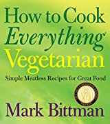 How to Cook Everything: Vegetarian: Simple Meatless Recipes for Great Food