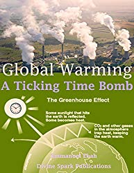 Global Warming: A Ticking Time Bomb - Please Don't Set the Planet on Fire (English Edition)