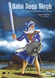Baba Deep Singh: The Great Sikh Martyr and Scholar (Sikh Comics for Children & Adults Book 2)