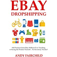 EBAY DROPSHIPPING: Sell Products from Ebay Without Ever Touching or Seeing the Product Yourself…No Inventory Needed! (English Edition)