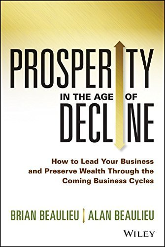 Portada del libro Prosperity in The Age of Decline: How to Lead Your Business and Preserve Wealth Through the Coming Business Cycles 1st edition by Beaulieu, Brian, Beaulieu, Alan (2014) Hardcover