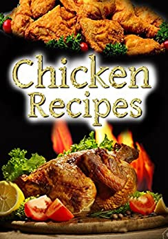 Chicken Recipes: top 20 chicken recipes, including KFC Broast, Pizza and many other cooking recipes. (Top Recipes)