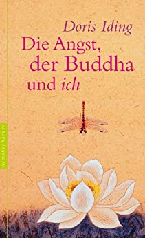 Die Angst, der Buddha und ich von [Iding, Doris]