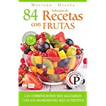 SELECCIÓN DE 84 RECETAS CON FRUTAS: Las combinaciones más saludables con los ingredientes más nutritivos (Colección Cocina Práctica) (Spanish Edition)