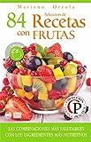 SELECCIÓN DE 84 RECETAS CON FRUTAS: Las combinaciones más saludables con los ingredientes más nutritivos (Colección Cocina Práctica)