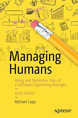 Managing Humans: Biting and Humorous Tales of a Software Engineering Manager por Michael Lopp