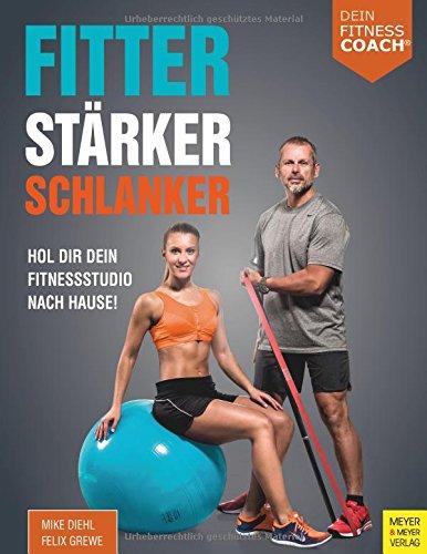 Fitter - Stärker - Schlanker (Dein Fitnesscoach): Hol dir dein Fitnessstudio nach Hause! -