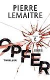 Opfer: Thriller von Pierre Lemaitre
