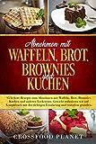 Abnehmen mit Waffeln, Brot, Brownies und Kuchen: 95 leckere Rezepte zum Abnehmen. Gewicht reduzieren...