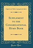 Supplement to the Congregational Hymn Book (Classic Reprint)