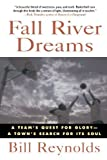 Fall River Dreams: A Team's Quest for Glory, A Town's Search for Its Soul 2nd (second) Edition by Reynolds, Bill published by St. Martin's Griffin (1995)